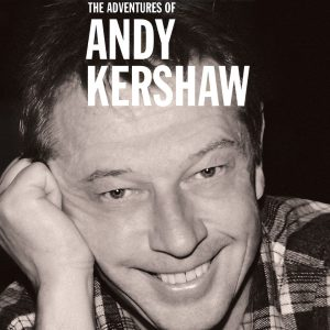 The Adventures of Andy Kershaw